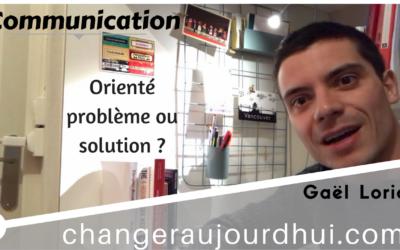 Etes-vous orienté problème ou solution ?